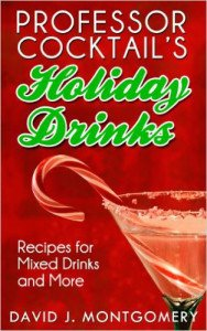 Professor Cocktail's Holiday Drinks: Recipes for Mixed Drinks and More