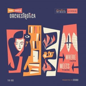 Mr. Ho's Orchestrotica: Where Here Meets There