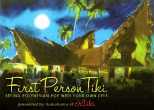 First Person Tiki: Seeing Polynesian Pop with Your Own Eyes