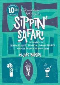 The hardcover 10th anniversary edition of Beachbum Berry's Sippin' Safari was published in 2017 by Cocktail Kingdom